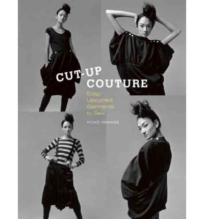 Cut-Up Couture : Edgy Upcycled Garments to Sew