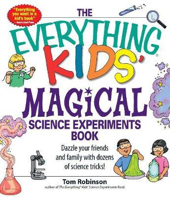 "The ""Everything"" Kids' Magical Science Experiments Book"