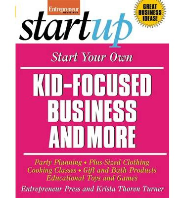 Ebooks für Joomla kostenloser Download Start Your Own Kid-Focused Business and More : Party Planning, Cooking Classes, Gift and Bath Products, Plus-Sized Clothing, Educational Toys and G 1599182580 by Entrepreneur Press,Krista Thoren Turner