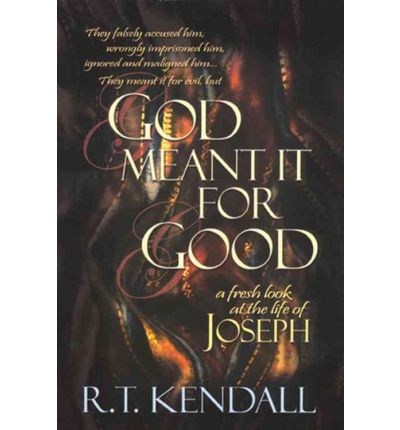 God Meant It for Good : A Fresh Look at the Life of Joseph