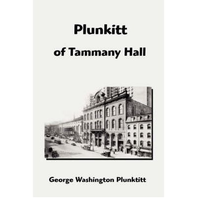 plunkitt of tammany hall essays Plunkitt of tammany hall george washington plunkitt, was one of the powers of tammany hall in the late 19th century plunkitt was born in a shantytown called nanny.