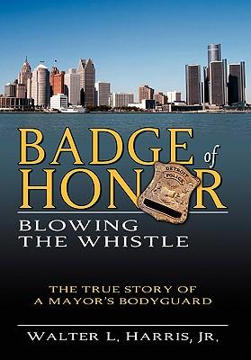 Audiolibro inglese download mp3 Badge of Honor : Blowing the Whistle the True Story of a Mayors Bodyguard 9781600475610 (Italian Edition) RTF