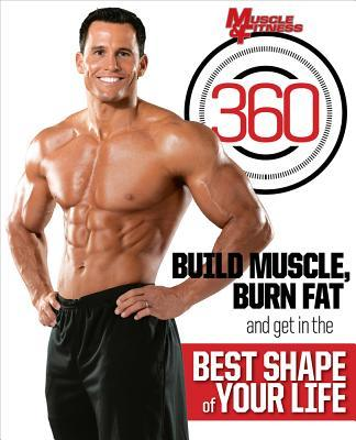 Muscle & Fitness 360 : Build Muscle, Burn Fat and Get in the Best Shape of Your Life