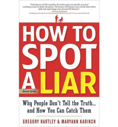 How to Spot a Liar : Why People Don't Tell the Truth - and How You Can Catch Them