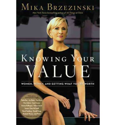 Knowing Your Value : Women, Money and Getting What You're Worth