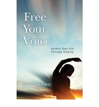 Free Your Voice: Awaken Your Life Through Singing