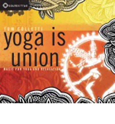 Yoga is Union : Music for Yoga and Relaxation