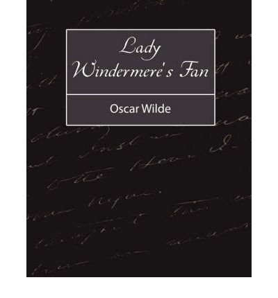 lady wynmeres fan by oscar wylde Study guide for lady windermere's fan lady windermere's fan study guide contains a biography of oscar wilde, literature essays, quiz questions, major themes, characters, and a full summary and analysis.