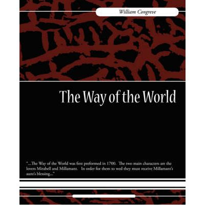a critique of the way of the world by william congreve Congreve's plot depends upon a complex set of family relationships though william iii the way of the world offers a critique of marriage.