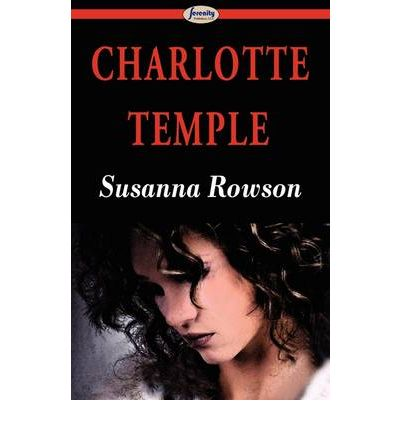 an analysis of susanna rowsons novel charlotte temple Charlotte temple, the eponymous heroine of susanna rowson's late eighteenth-century best-selling novel, is fond of lying softly down, and her timing is terrible.