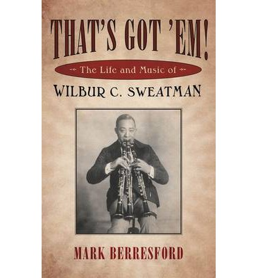 That's Got 'Em : The Life and Music of Wilbur C. Sweatman