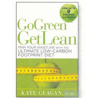 Go Green Get Lean : Trim Your Waistline with the Ultimate Low-Carbon Footprint Diet