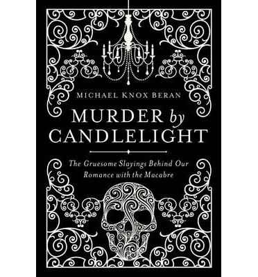 Image result for Murder by Candlelight: The Gruesome Crimes Behind Our Romance With the Macabre