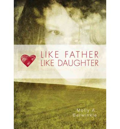Pdf ebooks kostenlose Downloads Like Father, Like Daughter : Lessons from His Heart to Mine 9781606047996 in German PDF CHM by Molly A Berwinkle