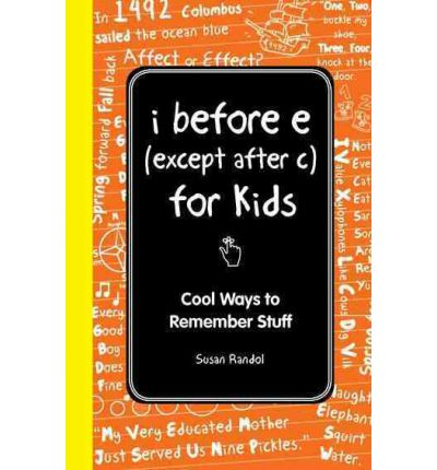 I Before E (Except After C): The Young Readers Edition : Easy, Cool Ways to Remember Facts