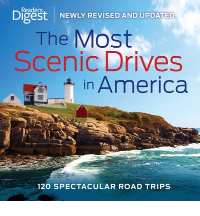 The Most Scenic Drives in America : 120 Spectacular Road Trips