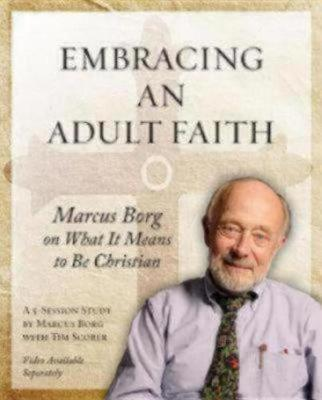 Embracing an Adult Faith : Marcus Borg on What it Means to be Christian