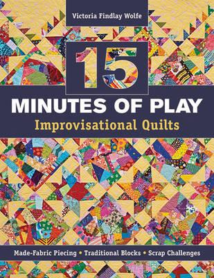 15 Minutes of Play: Improvisational Quilts