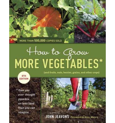 How to Grow More Vegetables : and Fruits, Nuts, Berries, Grains, and Other Crops