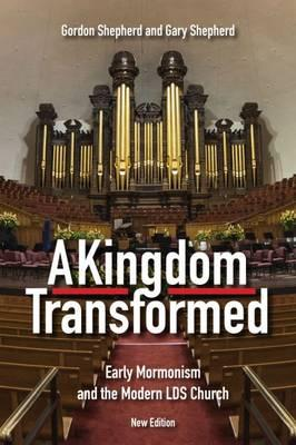 A Kingdom Transformed : Early Mormonism and the Modern LDS Church