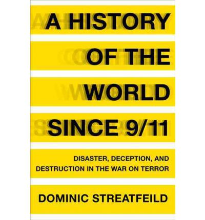 Download free pdf textbooks A History of the World Since 911 : Disaster, Deception, and Destruction in the War on Terror by Dominic Streatfeild iBook