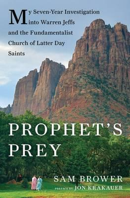 Prophet's Prey : My Seven-Year Investigation into Warren Jeffs and the Fundamentalist Church of Latter-Day Saints