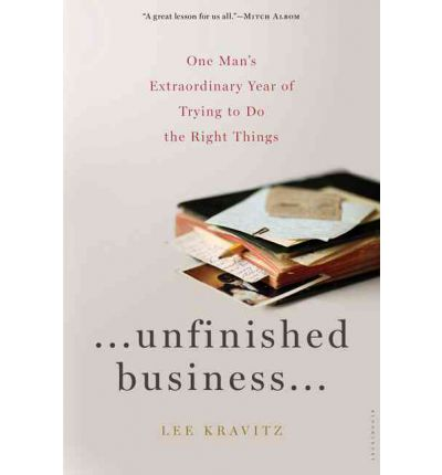 Unfinished Business : One Man's Extraordinary Year of Trying to Do the Right Things