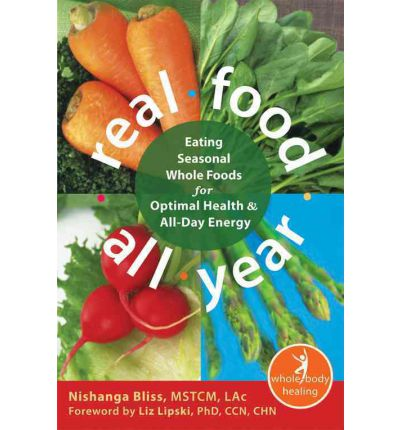 Real Food All Year : Eating Seasonal Whole Foods for Optimal Health and All-Day Energy