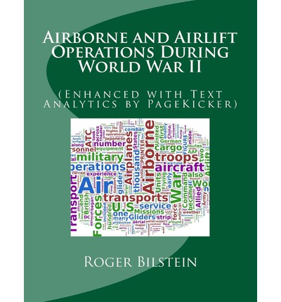 Airlift and Airborne Operations During World War II : (Enhanced with Text Analytics by Pagekicker)