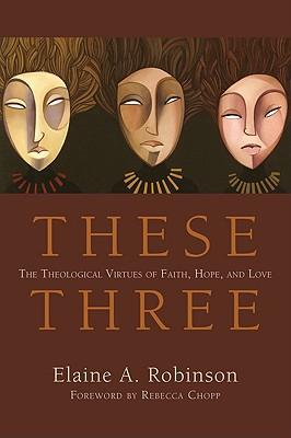 theological virtues of faith These three: the theological virtues of faith, hope, and love [elaine a robinson] on amazoncom free shipping on qualifying offers these three reclaims the theological virtues of faith, hope, and love from a protestant, scriptural perspective.