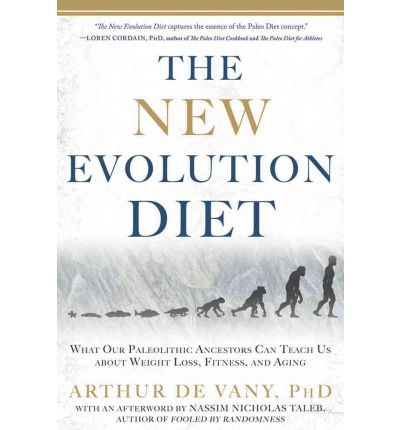 The New Evolution Diet : What Our Paleolithic Ancestors Can Teach Us about Weight Loss, Fitness, and Aging