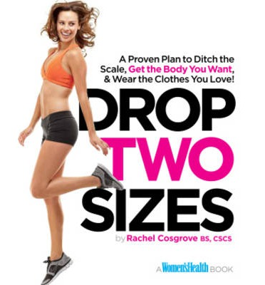 Drop Two Sizes : A Proven Plan to Ditch the Scale, Get the Body You Want & Wear the Clothes You Love!