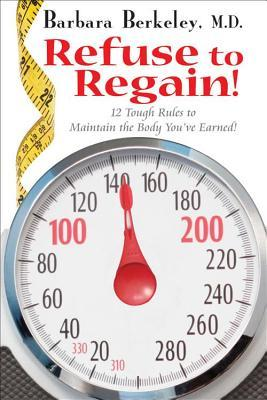 Refuse to Regain! : 12 Tough Rules to Maintain the Body You've Earned!