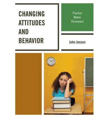 Changing Attitudes and Behavior : Practice Makes Permanent