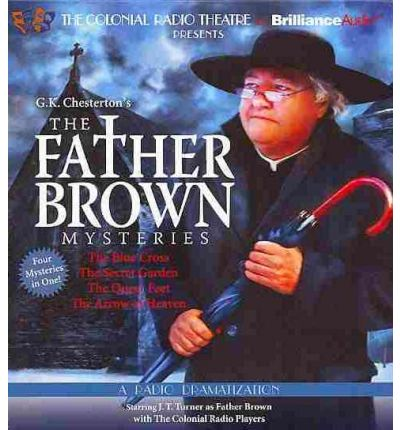 The Father Brown Mysteries - The Blue Cross, the Secret Garden, the Queer Feet, and the Arrow of Heaven