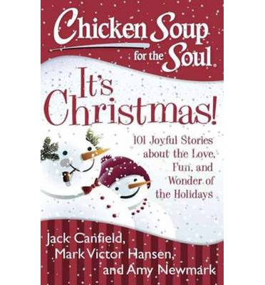 Chicken Soup for the Soul: It's Christmas! : 101 Joyful Stories About the Love, Fun, and Wonder of the Holidays