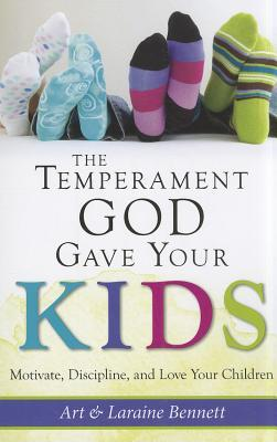 The Temperament God Gave Your Kids : Motivate, Discipline and Love Your Children