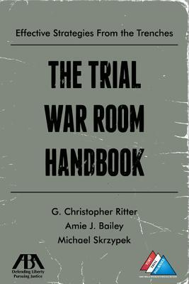 The Trial War Room Handbook : Effective Strategies From the Trenches