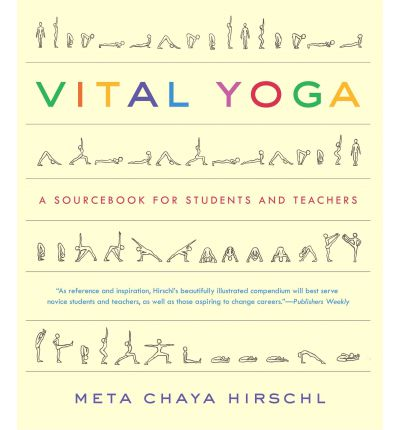 Vital Yoga : A Source Book for Students and Teachers