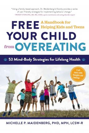 Free Your Child from Overeating : A Handbook for Helping Kids and Teens