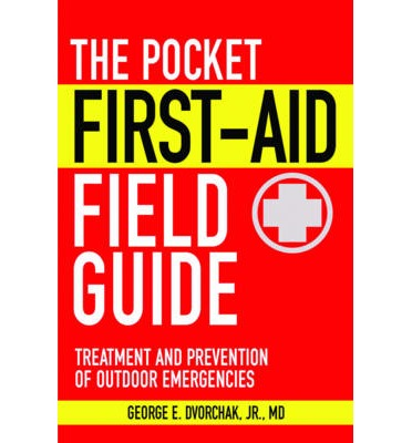 The Pocket First-Aid Field Guide : Treatment and Prevention of Outdoor Emergencies