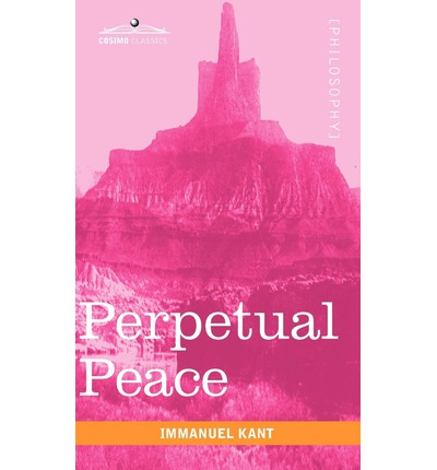 perpetual peace essay This letter aims to draw attention to one of immanuel kant's more accessible works, perpetual peace – a philosophical essay, and to explore its relevance for us.
