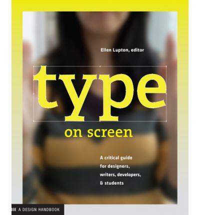 Type on Screen : A Critical Guide for Designers, Writters, Developers, and Students