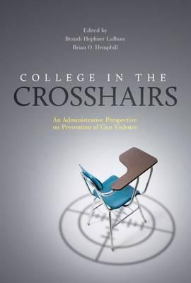 College in the Crosshairs : An Administrative Perspective on Prevention of Gun Violence