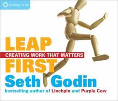 Leap First : Creating Work That Matters