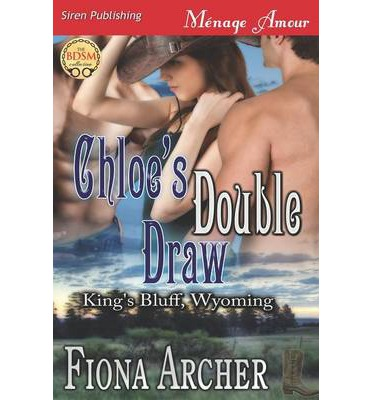 Chloe's Double Draw [King's Bluff, Wyoming] (Siren Publishing Menage Amour)