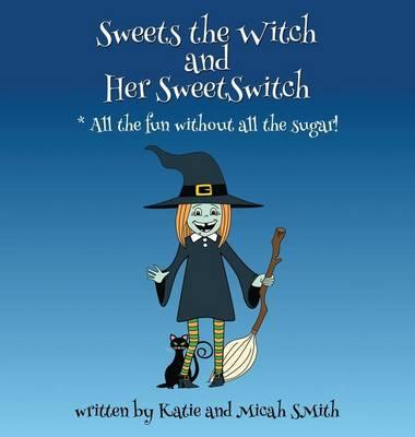 Scarica libri gratis online Sweets the Witch and Her Sweetswitch in italiano PDF PDB CHM by Micah Smith, Katie Smith 9781622879717