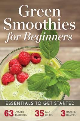 Green Smoothies for Beginners : Essentials to Get Started