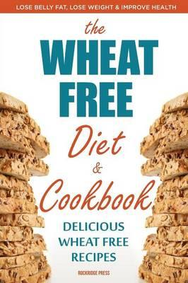 Wheat Free Diet & Cookbook