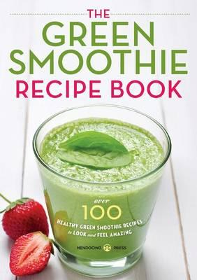 Green Smoothie Recipe Book : Over 100 Healthy Green Smoothie Recipes to Look and Feel Amazing